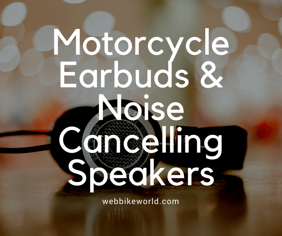 Motorcycle Earbuds and Noise Cancelling Speaker Reviews