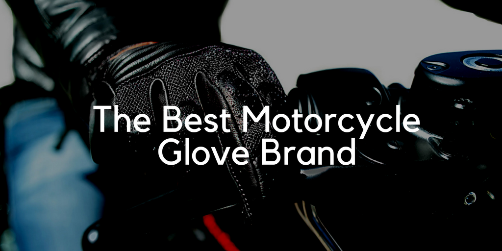 The Best Motorcycle Glove Brand